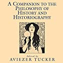 A Companion to the Philosophy of History and Historiography Audiobook by Aviezer Tucker Narrated by Mary Kane