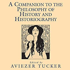 A Companion to the Philosophy of History and Historiography Audiobook