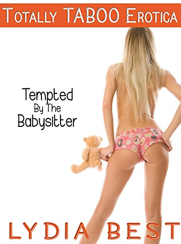 Lydia Best - Tempted By The Babysitter: Totally TABOO Erotica