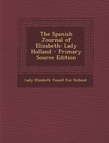 The Spanish Journal of Elizabeth: Lady Holland - Primary Source Edition