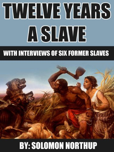 Solomon Northup - Twelve Years a Slave: includes interviews of former slaves and illustrations