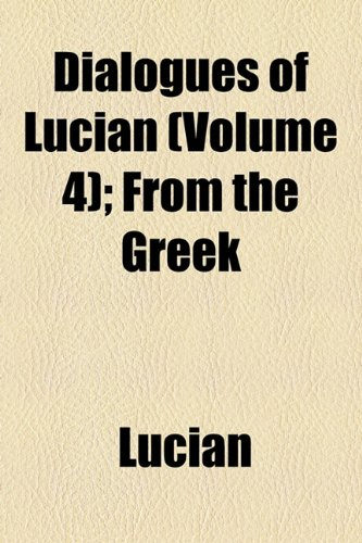 Dialogues of Lucian (Volume 4); From the Greek