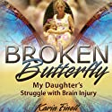 Broken Butterfly: My Daughter's Struggle with Brain Injury (       UNABRIDGED) by Karin Finell Narrated by Allie Mars