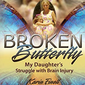 Broken Butterfly: My Daughter's Struggle with Brain Injury Audiobook