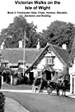 Victorian Walks on the Isle of Wight: Book 2: Freshwater Gate, Chale, Ventnor, Shanklin,  Sandown and Brading