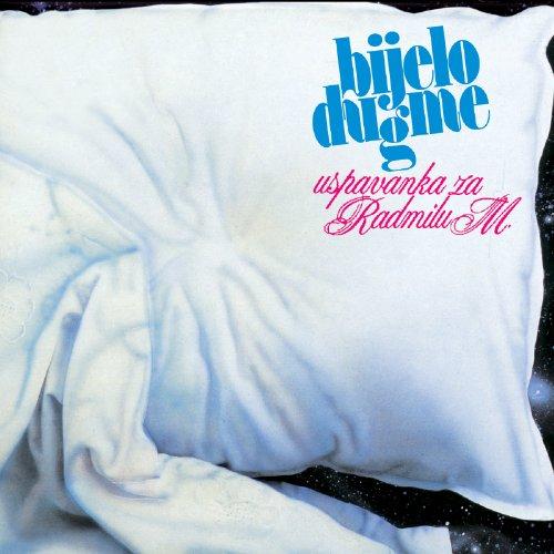 Bijelo Dugme - Uspavanka za Radmilu M. - Zortam Music