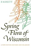 img - for Spring Flora of Wisconsin: A Manual of Plants Growing without Cultivation and Flowering Before June 15 by Norman C. Fassett (1976-04-15) book / textbook / text book