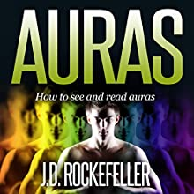 Auras: How to See and Read Auras (       UNABRIDGED) by J.D. Rockefeller Narrated by Lanitta Elder