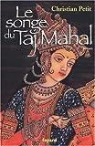 echange, troc Christian Petit - Le songe du Taj Mahal