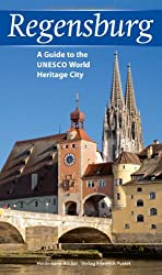 Regensburg: A Guide to the UNESCO World Heritage City - englische Ausgabe