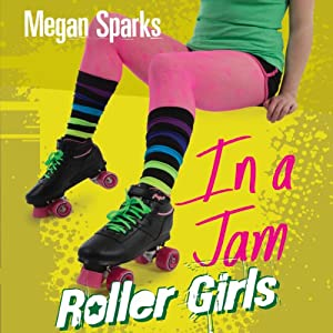 In a Jam: Roller Girls, Book 3 | [Megan Sparks]