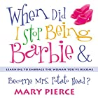 When Did I Stop Being Barbie and Become Mrs. Potato Head?: Learning to Embrace the Woman You've Become Hörbuch von Mary Pierce Gesprochen von: Pam Ward