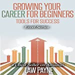 Growing Your Career for Beginners: Tools for Growing and Developing a Career That Thrives (Excel Series) | Law Payne