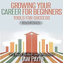 Growing Your Career for Beginners: Tools for Growing and Developing a Career That Thrives (Excel Series) (       UNABRIDGED) by Law Payne Narrated by Vinita Singla