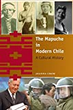 The Mapuche in Modern Chile: A Cultural History