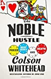 img - for The Noble Hustle: Poker, Beef Jerky, and Death by Whitehead, Colson (2014) Hardcover book / textbook / text book