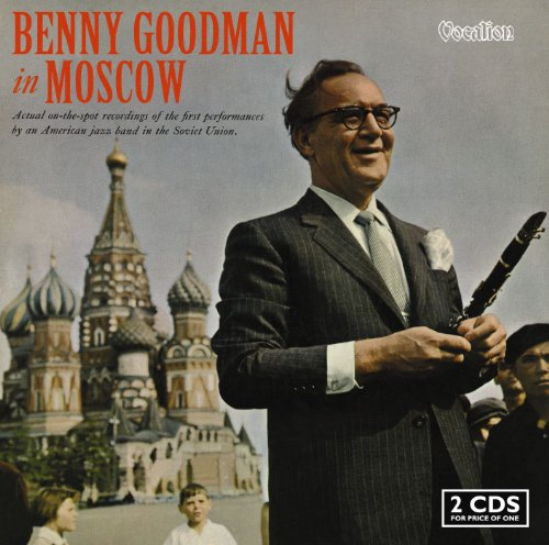 Benny Goodman in Moscow - Actual on-the-spot recordings of the first performances by an... by Benny Goodman & His Orchestra, Benny Goodman Quintet, Benny Goodman Septet, Benny Goodman Octet and Phil Woods