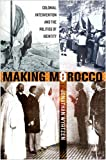 img - for Making Morocco: Colonial Intervention and the Politics of Identity book / textbook / text book