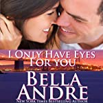 I Only Have Eyes for You: The Sullivans, Book 4 (       UNABRIDGED) by Bella Andre Narrated by Eva Kaminsky
