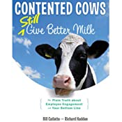 Contented Cows Still Give Better Milk, Revised and Expanded: The Plain Truth about Employee Engagement and Your Bottom Line | [Bill Catlette]