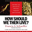 How Should We Then Live: The Rise and Decline of Western Thought and Culture (       UNABRIDGED) by Francis A. Schaeffer Narrated by Kate Reading