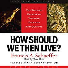 How Should We Then Live: The Rise and Decline of Western Thought and Culture | Livre audio Auteur(s) : Francis A. Schaeffer Narrateur(s) : Kate Reading