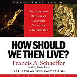 How Should We Then Live: The Rise and Decline of Western Thought and Culture | [Francis A. Schaeffer]