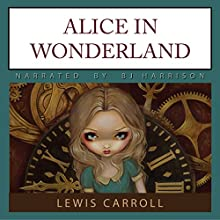 Alice in Wonderland (       UNABRIDGED) by Lewis Carroll Narrated by B.J. Harrison