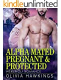 Alpha Mated, Pregnant & Protected: (Alpha Male Shifter Werewolf Pregnancy Romance) (New Adult Paranormal Romance Short Reads)