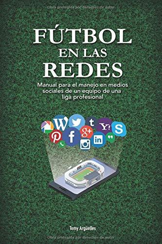 Fútbol en las Redes Manual para el manejo en medios sociales de un equipo de una liga profesional  [Argüelles, Tomy] (Tapa Blanda)