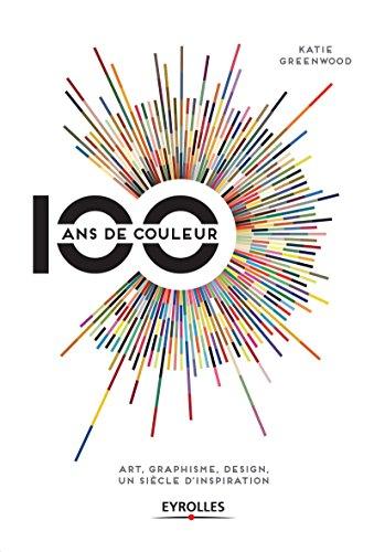 100-ans-de-couleur-art-graphisme-design-un-siecle-dinspiration