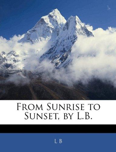 From Sunrise to Sunset, by L.B.