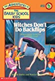 Witches Dont Do Backflips (The Adventures of the Bailey School Kids, #10)