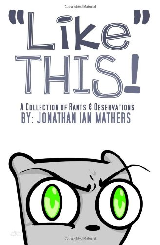 """Like"" This! A Collection Rants & Observations (Volume 1)"