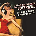 A Practical Handbook for the Boyfriend | Felicity Huffman,Patricia Wolff