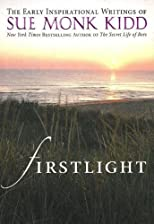 Firstlight: The Early Inspirational Writings of Sue Monk Kidd