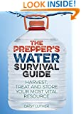 The Prepper's Water Survival Guide: Harvest, Treat, and Store Your Most Vital Resource