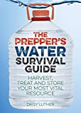img - for The Prepper's Water Survival Guide: Harvest, Treat, and Store Your Most Vital Resource book / textbook / text book