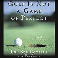 Golf Is Not a Game of Perfect Hörbuch von Dr. Bob Rotella, Bob Cullen Gesprochen von: Dr. Bob Rotella