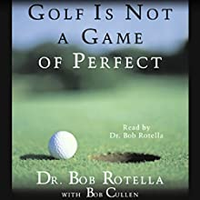 Golf Is Not a Game of Perfect | Livre audio Auteur(s) : Dr. Bob Rotella, Bob Cullen Narrateur(s) : Dr. Bob Rotella