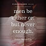 Men Be Either Or, But Never Enough   Andria Nacina Cole
