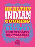 Monisha Bharadwaj Healthy Indian Cooking: Over 100 Recipes for Vitality and Health