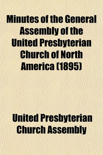 Minutes of the General Assembly of the United Presbyterian Church of North America (1895)