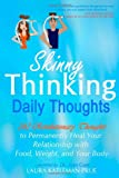 Skinny Thinking Daily Thoughts: 242 Revolutionary Thoughts to Permanently Heal Your Relationship with Food, Weight, and Your Body