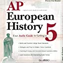 AP European History 2009: Your Audio Guide to Getting a 5 (       UNABRIDGED) by PrepLogic Narrated by Awdeeo