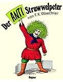 Der Anti-Struwwelpeter: oder listige Geschichten und knallige Bilder (Kinderbücher)