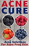 img - for Acne Cure: A Proven Guide To Cure Acne (Skin care recipes, Acne for women, clear skin forever, skin care secrets, acne for men, skin care books, acne for teens) book / textbook / text book
