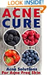 Acne Cure: A Proven Guide To Cure Acn...