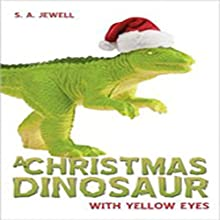 A Christmas Dinosaur (       UNABRIDGED) by S. A. Jewell Narrated by Bill Brosey