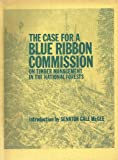 img - for The Case for a Blue Ribbon Commission on Timber Management in the National Forests book / textbook / text book